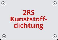 2RS Kunststoffdichtung